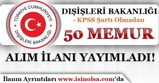 Dışişleri Bakanlığı KPSS'siz 50 Memur Alım İlanı Yayımladı! Başvurular Başladı!