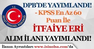 DPB'de KPSS 60 Puan İle İtfaiye Eri Alım İlanı Yayımlandı!