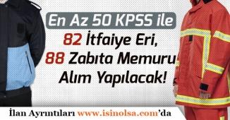En Az 50 KPSS ile 82 İtfaiye Eri, 88 Zabıta Memuru Alımı Yapılacak!