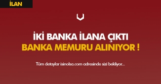 İki Bankaya En Az Lise Mezunu Banka Memuru Alımı Yapılacak! Başvurular Başladı