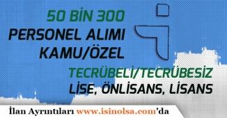 Kamu ve Özel Firmalar 11 Kasım Tarihi İtibari ile 50 Bin 300 Personel Alımı Yapacak!