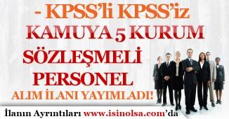 Kamuya En Az Lise Mezunu 5 Kurum Sözleşmeli Personel Alım İlanları Yayımlandı! KPSS'li KPSS'siz