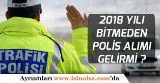 Polis Alımında Yeni Gelişme Varmı! 2018 Bitmeden 10 Bin Polis Alımı Gelirmi?