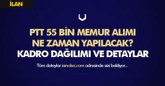 PTT 55 Bin Memur Alımı Ne Zaman Tamamlanacak? Muhtemel Tarihler ve Kadro Dağılımları