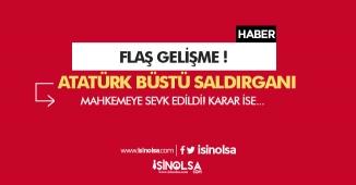 Son Dakika: Atatürk Büstüne Saldıran Kadın Hakkında Karar Çıktı!