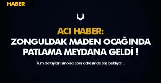 Son Dakika: Zonguldak Maden Ocağında Patlama Oldu!