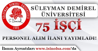 Süleyman Demirel Üniversitesi 75 İşçi Personel Alım İlanı Yayımladı