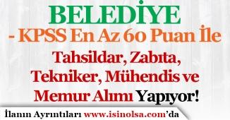 Belediye 60 KPSS İle Tahsildar, Zabıta, Tekniker, Mühendis ve Memur Alımı Yapıyor!