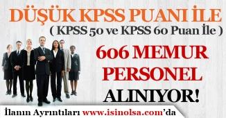 DÜşük KPSS ( 50 ve 60 ) Puanı İle 606 Memur Personel Alımı Yapılıyor! İşte Şartlar