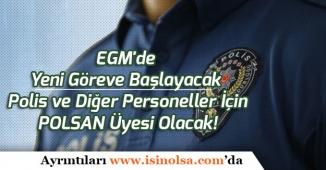 EGM'de Yeni Göreve Başlayacak Polis ve Diğer Personeller İçin POLSAN Üyesi Olacak!