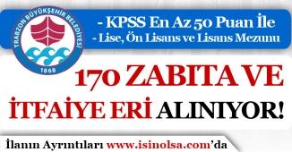 Trabzon Büyükşehir Belediyesi 170 Zabıta Memuru ve İtfaiye Eri Alımı Yapıyor!