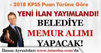 2018 KPSS Puan Türüne Göre Yeni Belediye Memur Alım İlanı Yayımlandı!