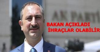 Adalet Bakanı: Gelecekte İhraçlar Olabilir