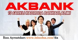 Akbank 13 Farklı Kadroda Bankacı Personel Alım İlanı Açıkladı!