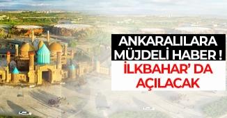 Ankaralılara Müjde: İlkbaharda Açılıyor! İşte Açıklama