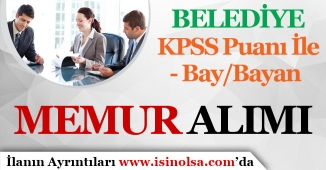 Belediye KPSS Puanı İle Memur Alım İlanı Yayımlandı! Bay/Bayan