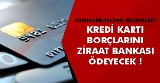 Cumhurbaşkanı Erdoğan Müjdeledi: Kredi Kartlarının Borçlarını Ziraat Bankası Ödeyecek