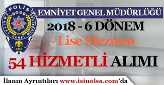 EGM 2018-6 Dönem Kadrolu 54 Hizmetli Alımı Yapıyor!