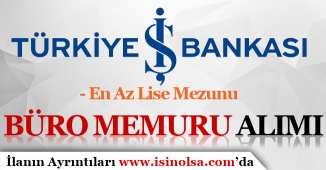 İş Bankası Lise Mezunu Büro Memuru Alımı Yapıyor! İŞKUR'da Yayımlandı