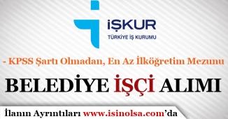 İŞKUR'da Yayımlandı! Belediye İlköğretim Mezunu İşçi Alımı Yapıyor!