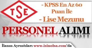 KPSS En Az 60 Puan İle TSE Kamu Personeli Alım İlanı Yayımladı!