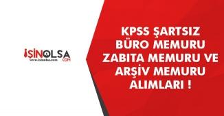 KPSS Şartsız Büro Memuru, Zabıta Memuru ve Arşiv Memuru Alımları! İlanlar Yayımlandı