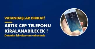 Son Dakika: Artık Cep Telefonları Kiralanabilecek! İşte Detaylar