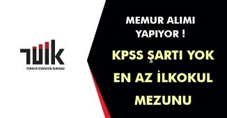TÜİK İşçi Alımı KPSS Şartsız - İlkokul Mezunu Memur Personel Alımları