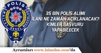 35 Bin Polis Alımı İlanları Ne Zaman Açıklanacak! Kimler Başvuru Yapabilecek?