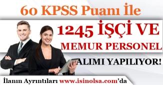 60 KPSS Puanı İle 1245 İşçi ve Memur Personel Alımı Yapılıyor!