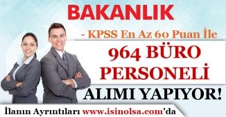 Bakanlık KPSS En Az 60 Puan İle 964 Büro Personeli Alıyor!