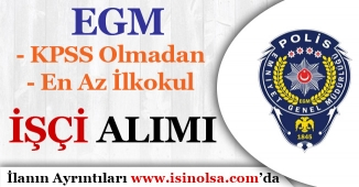 EGM KPSS Şartı Olmadan İşçi Alımı ( Temizlik ve Kat Görevlisi ) İlanı Yayımlandı