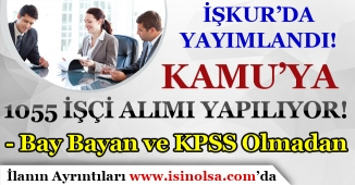 İŞKUR'da Yayımlandı! Kamu İlanları İle 1055 İşçi Alımı Yapılıyor! Bay Bayan ve KPSS Olmadan