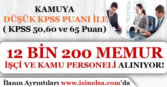Kamuya Düşük KPSS Puanı İle ( 50, 60 ve 65 ) 12 Bin 200 İşçi, Memur ve Kamu Personeli Alımı