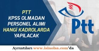 PTT KPSS'siz Personel Alımı Hangi Kadrolarda Olacak! Son Gelişmeler