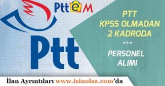 PTT'ye 2 Farklı Kadroda KPSS'siz Personel Alımı!