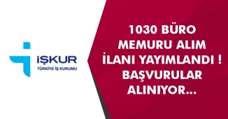 1030 Büro Memuru Alımı Yapılacak! İlanlara Başvurular İŞKUR Üzerinden Alınacak