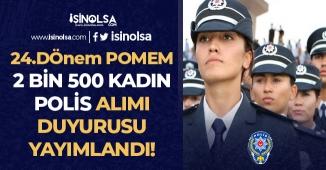 24. Dönem POMEM Duyurusu Yayımlandı! 81 İl İçin 2 bin 500 Kadın Polis Alımı Yapılacak!