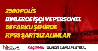 2500 Polis, Binlerce İşçi Alımı İçin 55 Farklı Şehirde Kura ile KPSS Şartsız Personel Alımları Yayımlandı