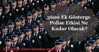 3600 Ek Gösterge Polise Etkisi Ne Kadar Olacak?