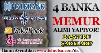4 Banka ( İş Bankası, Vakıfbank, Halkbank ve Merkez Bankası ) Memur Alımı Yapıyor! Başvuru Şartları