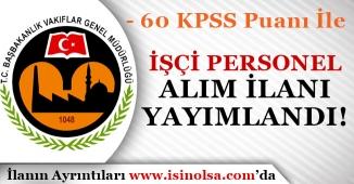 60 KPSS Puanı İle Vakıflar Genel Müdürlüğü İşçi Personel Alım İlanı Yayımlandı!