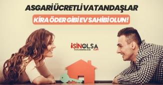 Asgari Ücretli Vatandaşlara Kira Öder Gibi Ev Sahibi Olma İmkanı! Başvurularda Son Tarih 19 Nisan