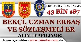 Askeri Kurumlar ( EGM, Jandarma ve MSB ) 43 Bin 187 Uzman Erbaş, Bekçi ve Sözleşmeli Er Alımı