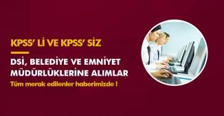 Belediyeler, DSİ ve Emniyet Müdürlüklerine KPSS Şartsız ve KPSS' li Memur Alımları Yapılacak!
