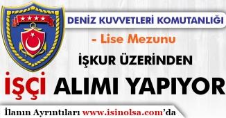 Deniz Kuvvetleri Komutanlığı Lise Mezunu İşçi Alım İlanı İŞKUR'da Yayımlandı