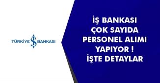 İş Bankası Bünyesine Farklı Pozisyonlardan Personel Alımları Yapılıyor! İşte Detaylar