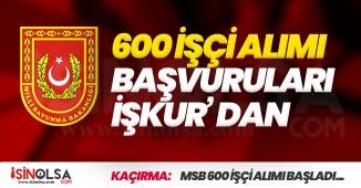 Milli Savunma Bakanlığı (MSB) 600 İşçi Alımı İŞKUR Üzerinden Yapılıyor! İşte Detaylar