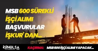Milli Savunma Bakanlığı (MSB) İŞKUR Üzerinden 600 Sürekli İşçi Alacak!