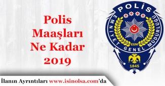 Polis Maaşları Ne Kadar Oldu 2019!